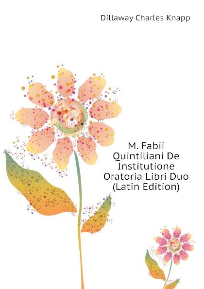 Dillaway Charles Knapp M. Fabii Quintiliani De Institutione Oratoria Libri Duo (Latin Edition) saint anselm cur deus homo libri duo latin edition