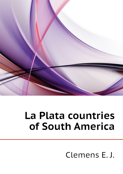 Clemens E. J. La Plata countries of South America