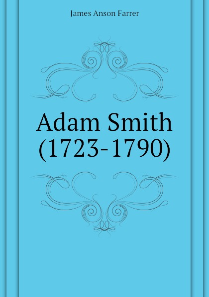 Farrer James Anson Adam Smith (1723-1790) farrer james anson books condemned to be burnt