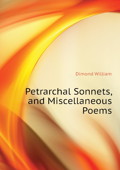 Dimond William Petrarchal Sonnets, and Miscellaneous Poems
