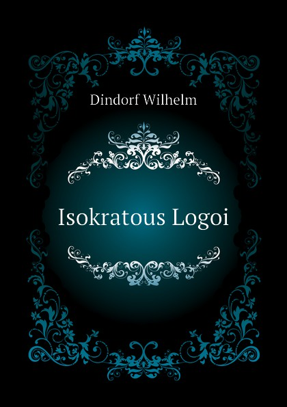 Dindorf Wilhelm Isokratous Logoi