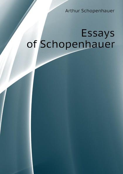 Артур Шопенгауэр Essays of Schopenhauer