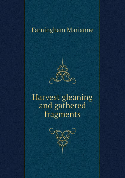 Farningham Marianne Harvest gleaning and gathered fragments