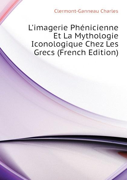 Clermont-Ganneau Charles L.imagerie Phenicienne Et La Mythologie Iconologique Chez Les Grecs (French Edition)