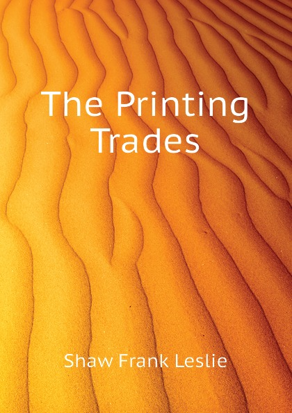 Shaw Frank Leslie The Printing Trades