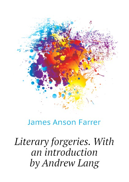 Farrer James Anson Literary forgeries. With an introduction by Andrew Lang farrer james anson books condemned to be burnt