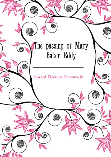 Farnsworth Edward Clarence The passing of Mary Baker Eddy eddy mary baker poems