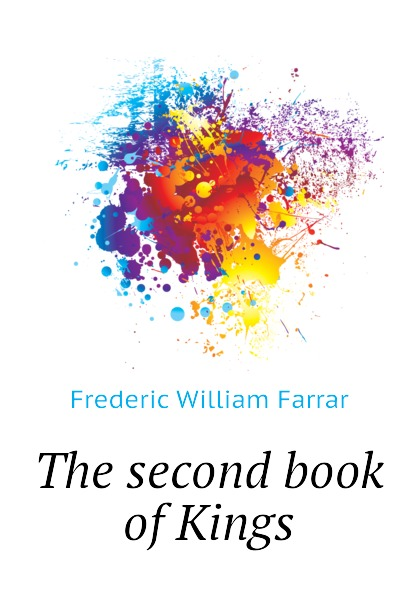 F. W. Farrar The second book of Kings farrar frederic william the expositor s bible the second book of kings