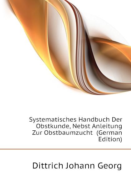 Dittrich Johann Georg Systematisches Handbuch Der Obstkunde, Nebst Anleitung Zur Obstbaumzucht (German Edition)