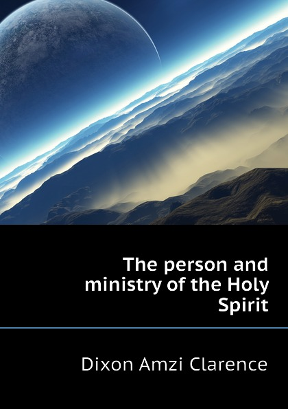 Dixon Amzi Clarence The person and ministry of the Holy Spirit стульчик для кормления selby 252 розовый