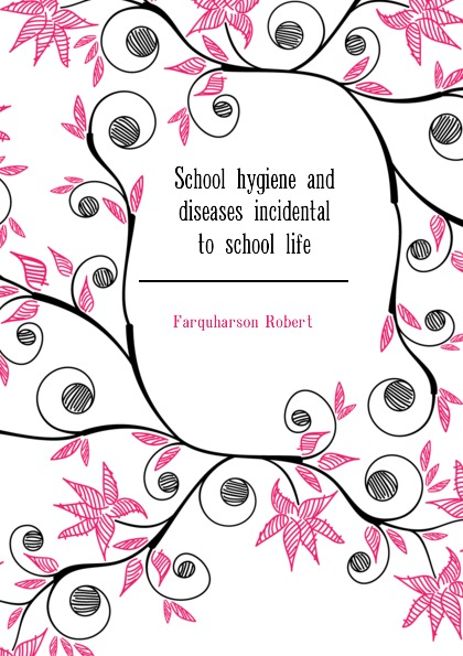 School hygiene and diseases incidental to school life