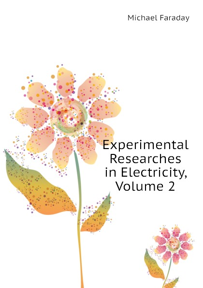 Faraday Michael Experimental Researches in Electricity, Volume 2