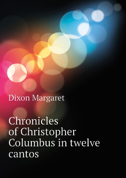 Dixon Margaret Chronicles of Christopher Columbus in twelve cantos