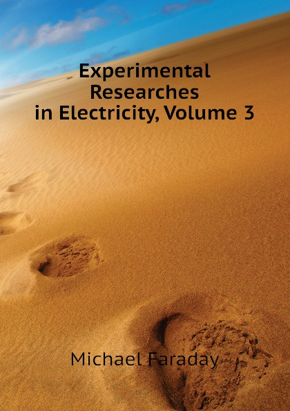 Faraday Michael Experimental Researches in Electricity, Volume 3