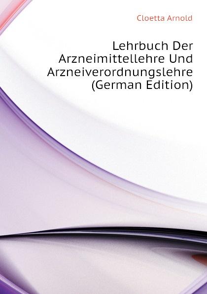 Cloetta Arnold Lehrbuch Der Arzneimittellehre Und Arzneiverordnungslehre (German Edition)
