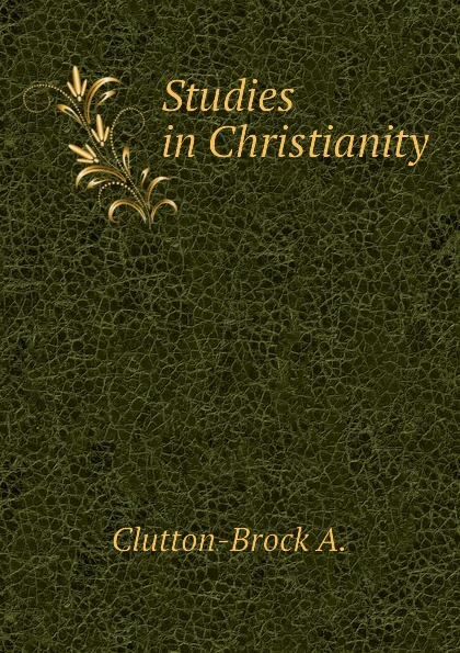 Clutton-Brock A. Studies in Christianity цена