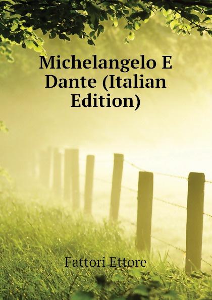 Fattori Ettore Michelangelo E Dante (Italian Edition)