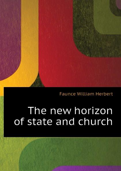Faunce William Herbert The new horizon of state and church