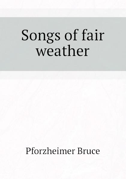 Pforzheimer Bruce Songs of fair weather