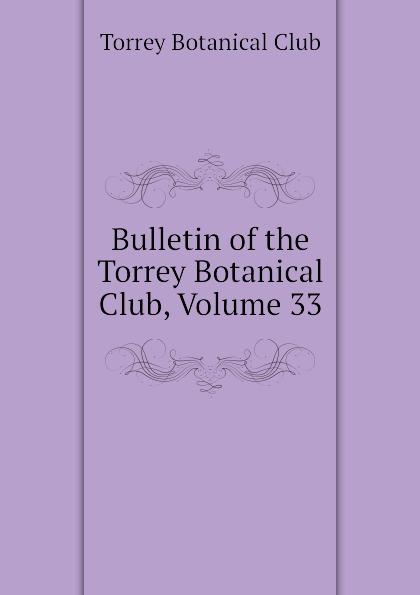 Torrey Botanical Club Bulletin of the Torrey Botanical Club, Volume 33 reports of the survey botanical series volume 9