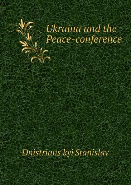Dnistrians'kyi Stanislav Ukraina and the Peace-conference sokhikyan grigoriy surenovich shatokhin stanislav sergeevich metodologiya poznaniya biosfery