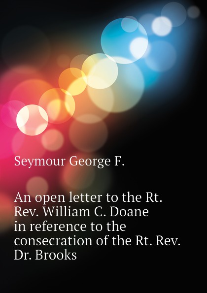лучшая цена Seymour George F. An open letter to the Rt. Rev. William C. Doane in reference to the consecration of the Rt. Rev. Dr. Brooks