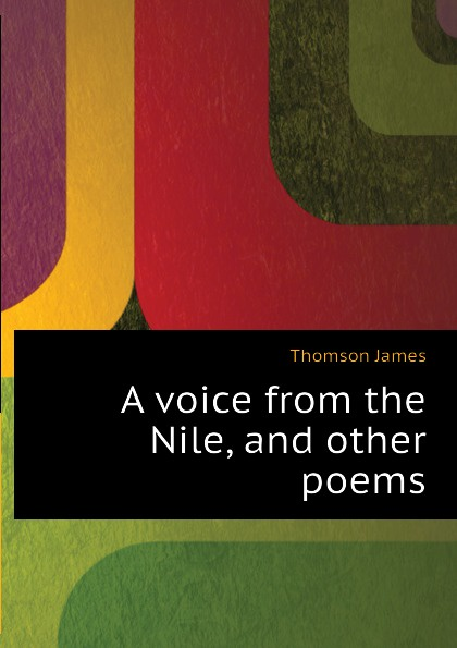 Thomson James A voice from the Nile, and other poems thomson james a voice from the nile and other poems