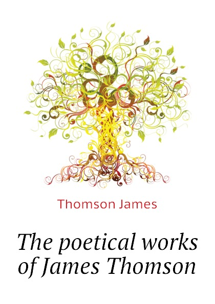 Thomson James The poetical works of James Thomson james thomson the poetical works vol 1