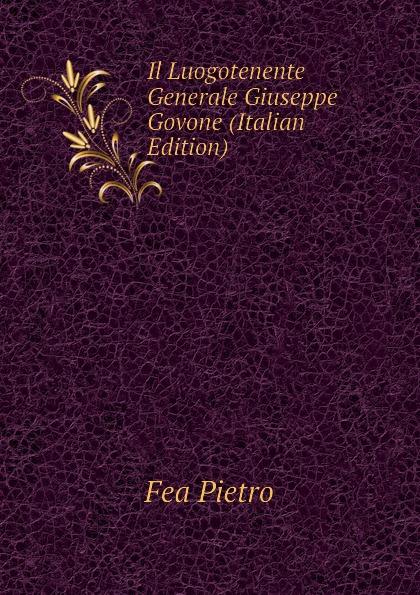 Fea Pietro Il Luogotenente Generale Giuseppe Govone (Italian Edition) fea pietro il luogotenente generale giuseppe govone italian edition