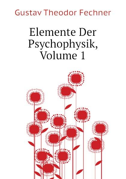 Fechner Gustav Theodor Elemente Der Psychophysik, Volume 1 цены