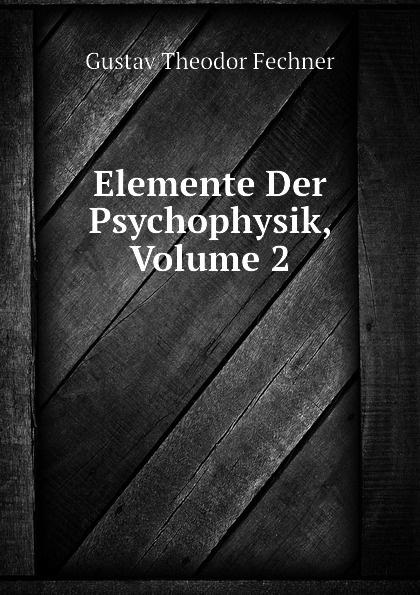 Fechner Gustav Theodor Elemente Der Psychophysik, Volume 2 цены