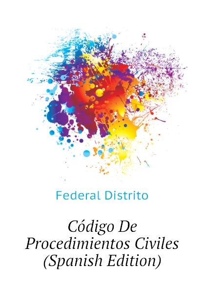 Federal Distrito Codigo De Procedimientos Civiles (Spanish Edition) jalisco codigo de procedimientos civiles del estado de jalisco spanish edition