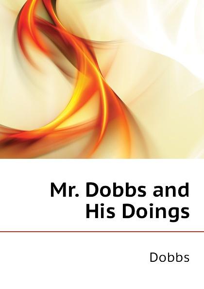 Dobbs Mr. Dobbs and His Doings michael dobbs churchill's hour