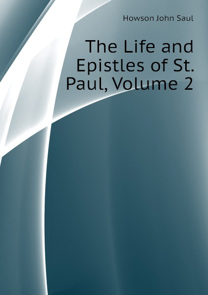 Howson John Saul The Life and Epistles of St. Paul, Volume 2
