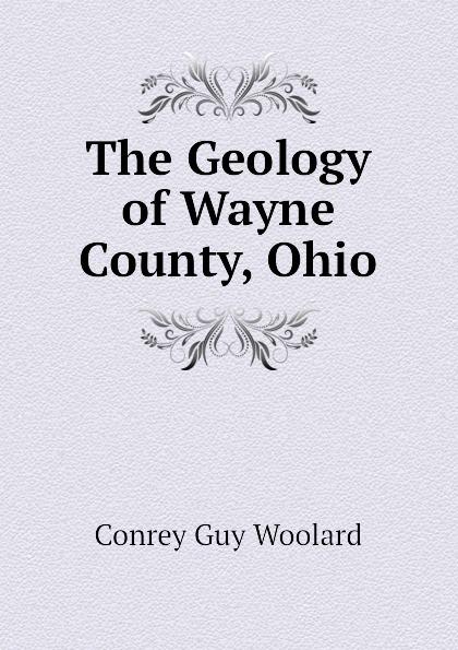 Conrey Guy Woolard The Geology of Wayne County, Ohio