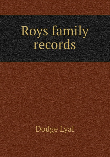Dodge Lyal Roys family records