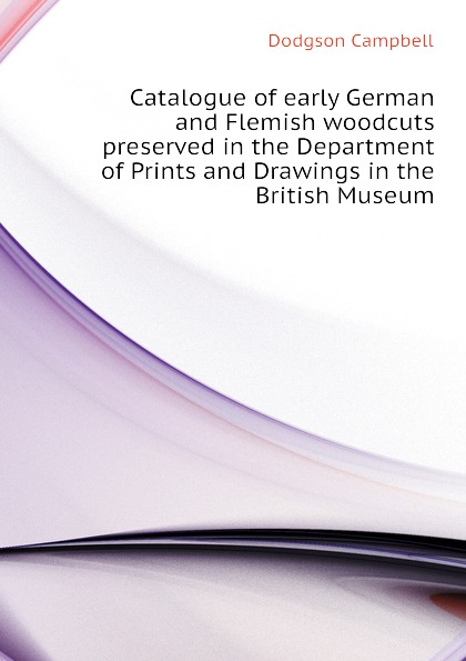Dodgson Campbell Catalogue of early German and Flemish woodcuts preserved in the Department of Prints and Drawings in the British Museum hokisai prints and drawings