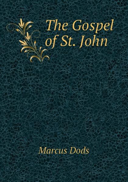 Marcus Dods The Gospel of St. John dods marcus the expositor s bible the gospel of st john vol ii