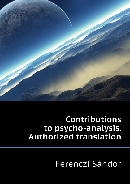 Ferenczi Sándor Contributions to psycho-analysis. Authorized translation ferenczi sándor contributions to psycho analysis