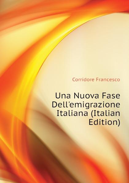 Corridore Francesco Una Nuova Fase Dell.emigrazione Italiana (Italian Edition) francesco corridore una nuova fase dell emigrazione italiana