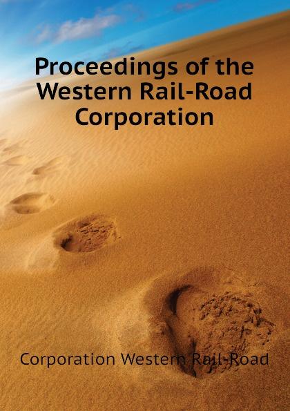 цена на Corporation Western Rail-Road Proceedings of the Western Rail-Road Corporation