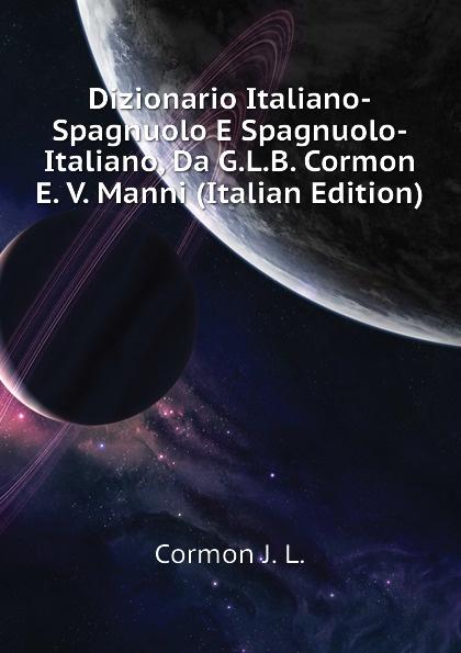 Cormon J. L. Dizionario Italiano-Spagnuolo E Spagnuolo-Italiano, Da G.L.B. Cormon E. V. Manni (Italian Edition)