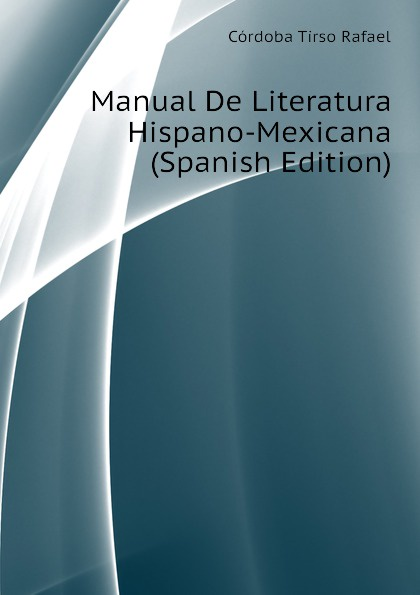 Córdoba Tirso Rafael Manual De Literatura Hispano-Mexicana (Spanish Edition) cnco córdoba