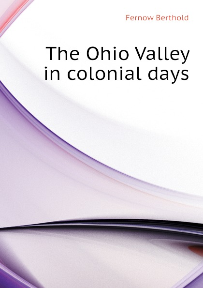 Fernow Berthold The Ohio Valley in colonial days