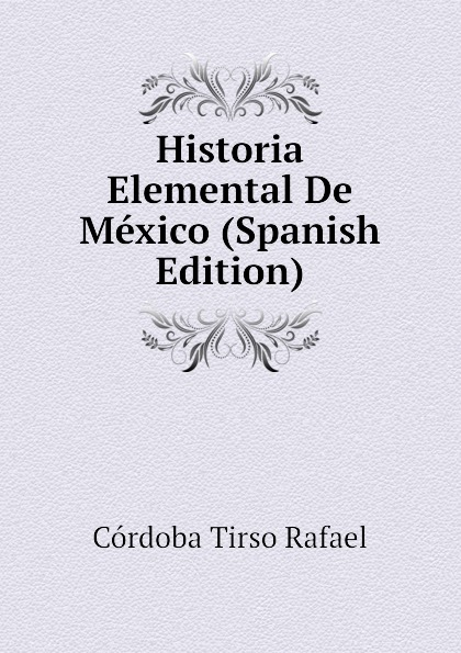 Córdoba Tirso Rafael Historia Elemental De Mexico (Spanish Edition) cnco córdoba