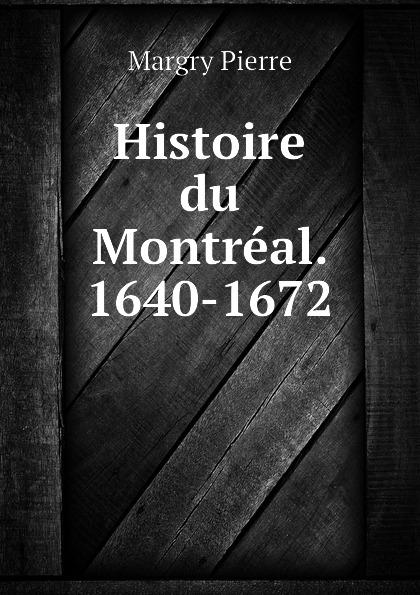 Histoire du Montreal. 1640-1672