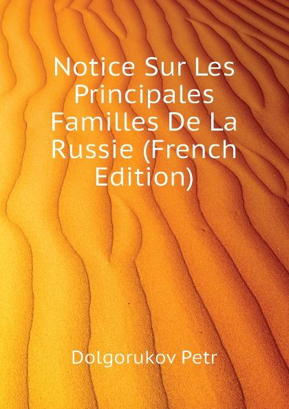 Dolgorukov Petr Notice Sur Les Principales Familles De La Russie (French Edition)