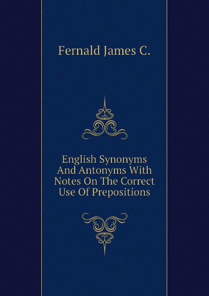 Fernald James C. English Synonyms And Antonyms With Notes On The Correct Use Of Prepositions цены онлайн