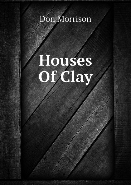 Don Morrison Houses Of Clay