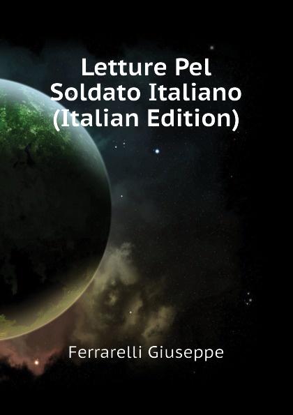 Ferrarelli Giuseppe Letture Pel Soldato Italiano (Italian Edition)